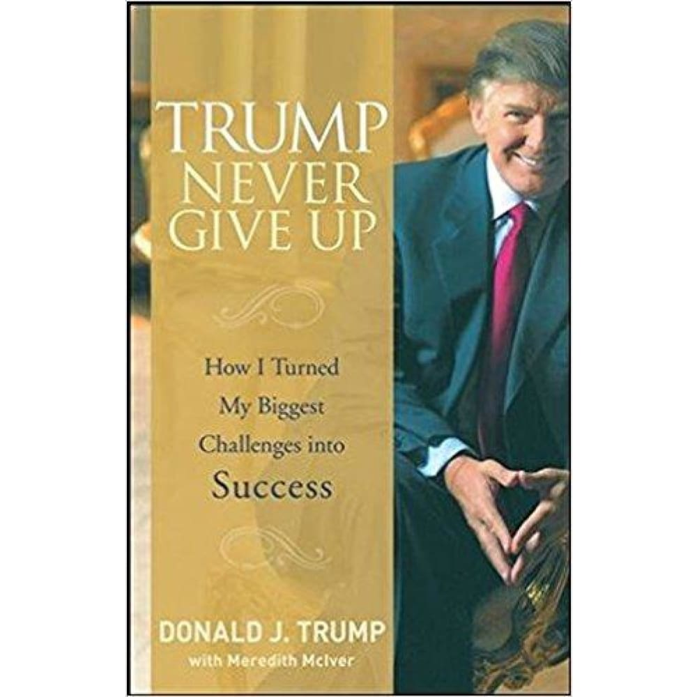 Trump Never Give Up: How I Turned My Biggest Challenges into Success (Hardcover) - Book