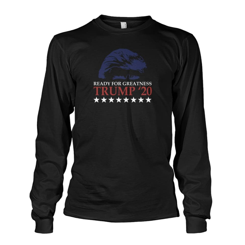 Trump Ready For Greatness Long Sleeve - Black / S - Long Sleeves