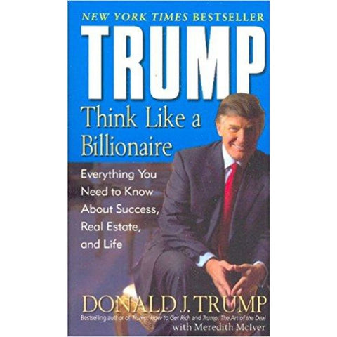Trump: Think Like a Billionaire: Everything You Need to Know About Success Real Estate and Life (Paperback) - Book