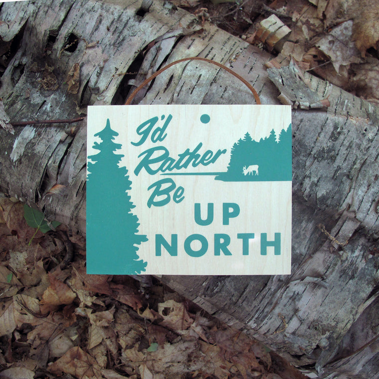 I'd Rather Be Up North Wood Sign