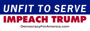 """Unfit to Serve - Impeach Trump"" bumper sticker"