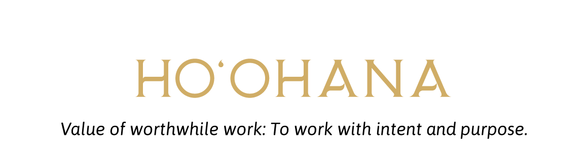 Ho'ohana: Value of worthwhile work; to work with intent and purpose.