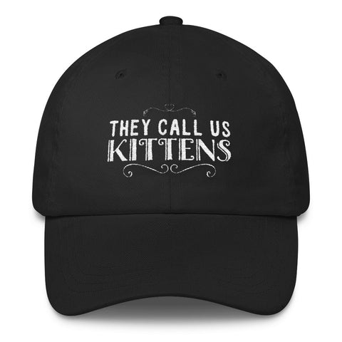 They Call us Kittens Cap FOR ADDERALL AND COMPLIMENTS - Alice and Ivy