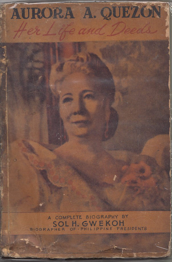 Aurora A Quezon Her Life and Deeds by Sol Gwekoh  1950