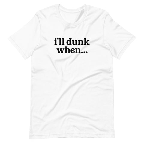 """i'll dunk when..."" T-Shirt (NEW)"