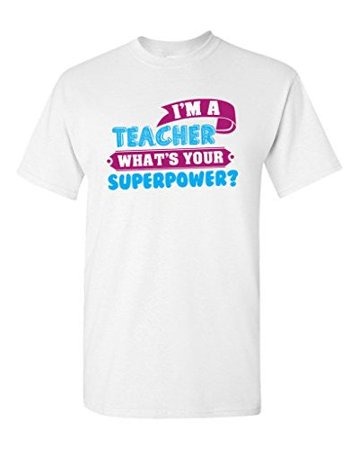 I'm a Teacher. What's Your Superpower? T-shirt