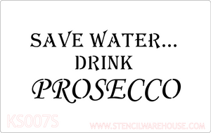 Save water drink Prosecco stencil