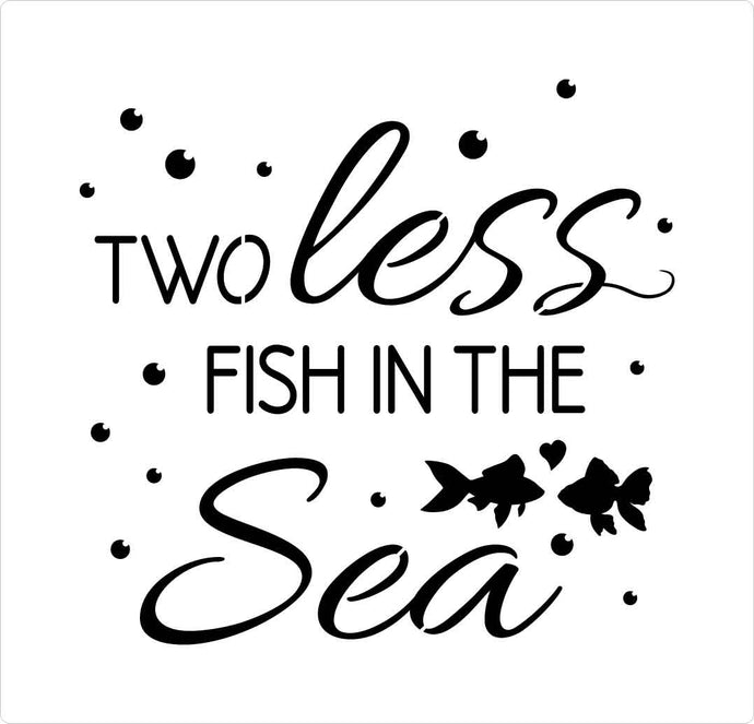 two less fish in the sea wedding stencil