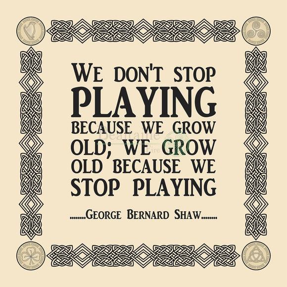 We Dont Stop Playing - George Bernard Shaw (4 Colours) 8In / Cream Print