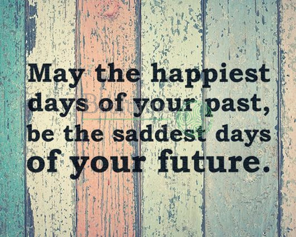 May The Happiest Days Of Your Past