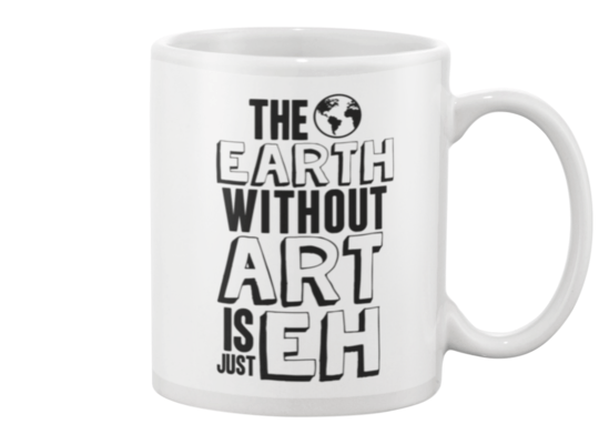 The Earth Without Art Mug - Heartsi Co