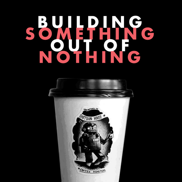 PODCAST! Building Something out of Nothing