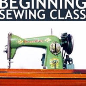 Workshop:  Beginner Sewing Lessons ($10 hr. / 2 hr. session)