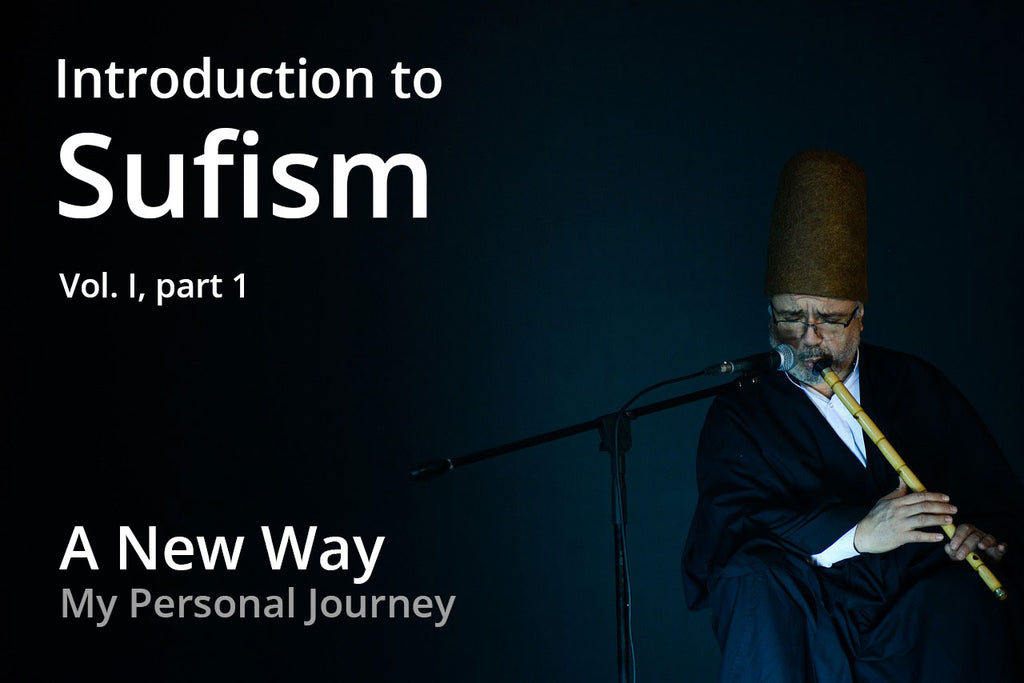 Introduction to Sufism - 1) A New Way - My Personal Journey