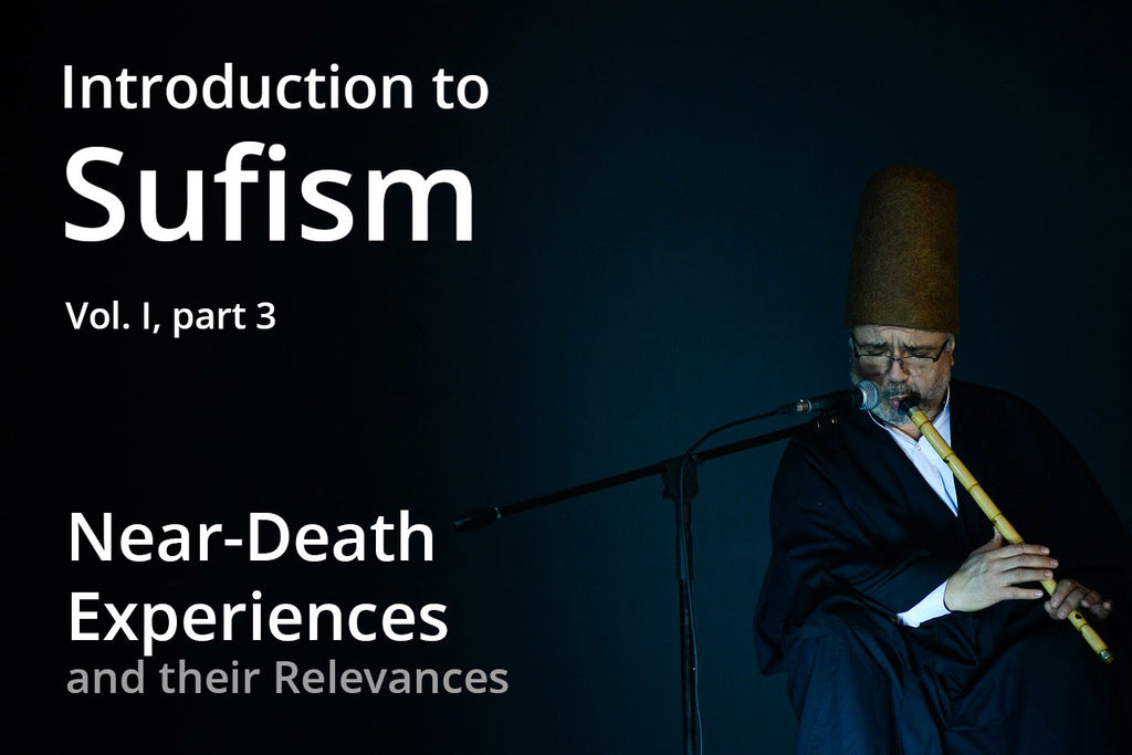 Introduction to Sufism - 3) Near-Death Experiences and their Relevance