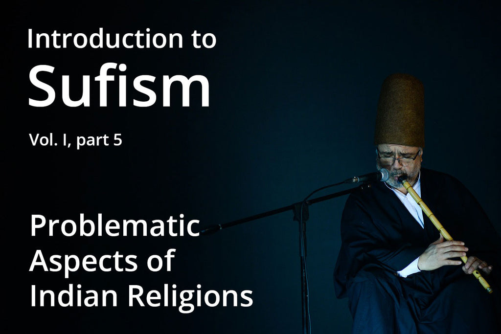 Introduction to Sufism - 5) Problematic Aspects of Indian Religions