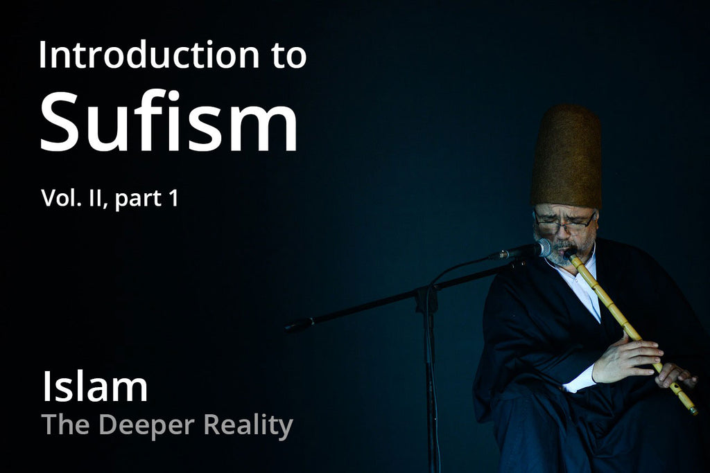 Introduction to Sufism - 6) Islam - The Deeper Reality