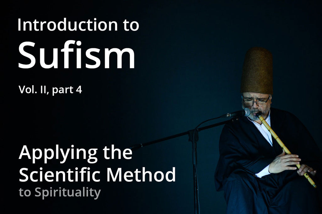 Introduction to Sufism - 9) Applying the Scientific Method to Spirituality