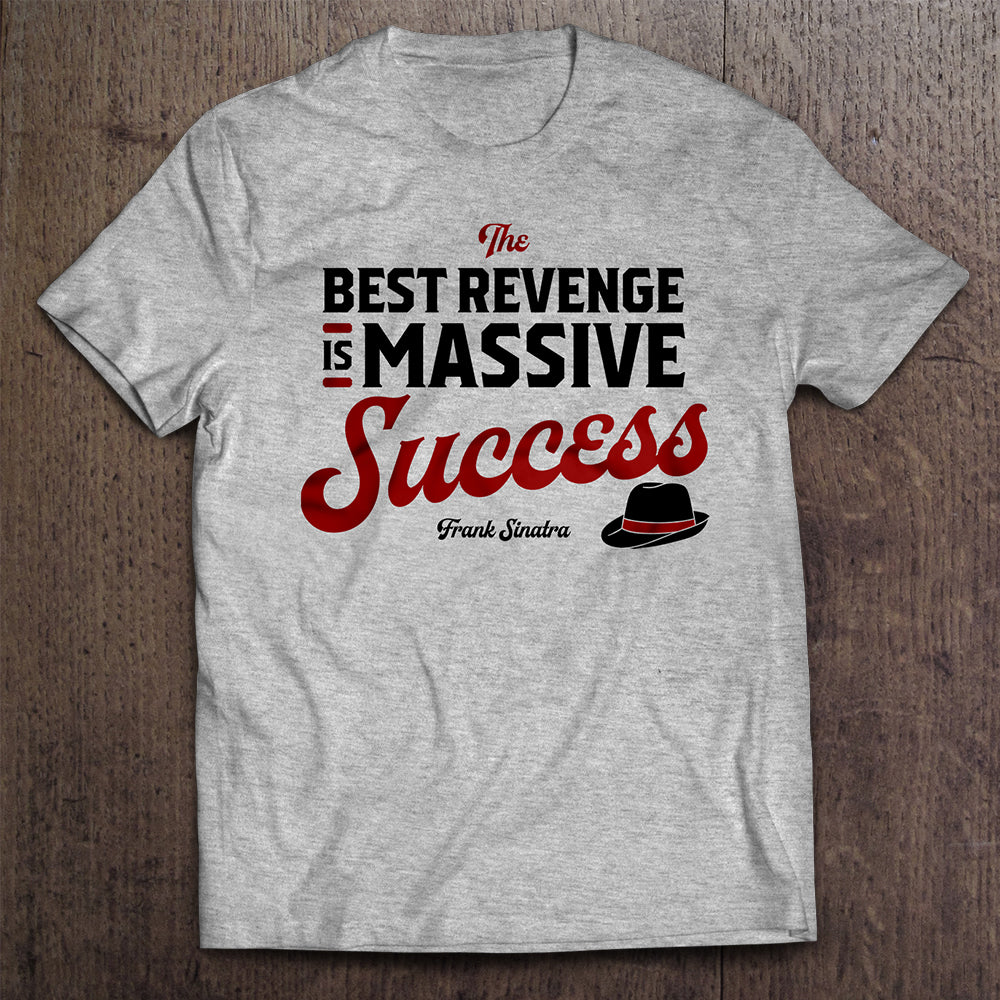 """The Best Revenge by Frank Sinatra"" T- Shirt"