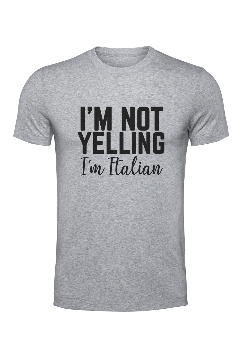 """I'm Not Yelling, I'm Italian"" T-Shirt"