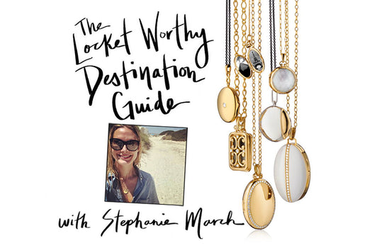 LOCKET WORTHY DESTINATION GUIDE WITH STEPHANIE MARCH