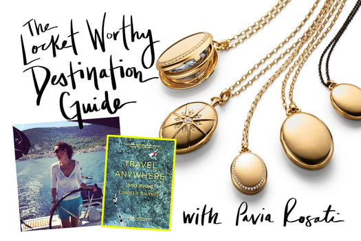 Locket Worthy Destination Guide with Pavia Rosati