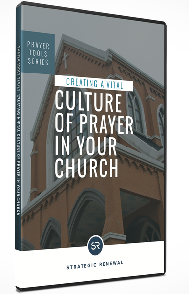 Creating A Vital Culture of Prayer In Your Church