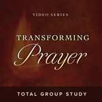 Transforming Prayer Total Group Study Pack