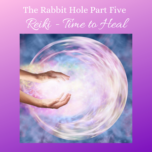 The Rabbit Hole | Part Five | Reiki – Time to Heal featuring Jenny Murphy