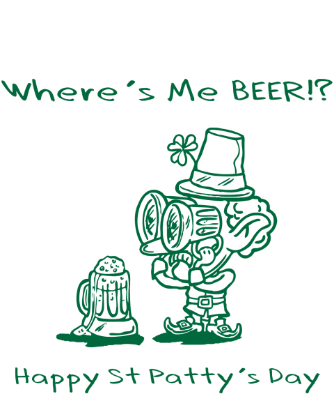 Where's Me Beer? Happy St. Patrick's Day