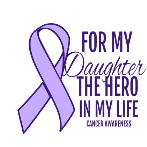 For My Daughter The Hero In My Life - Cancer Awareness