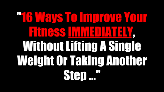 16 Ways To Improve Your Fitness IMMEDIATELY