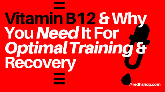 Vitamin B12 & Why You Need It For Optimal Training and Recovery
