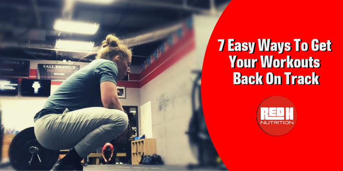 7 Easy Ways To Get Your Workouts Back On Track