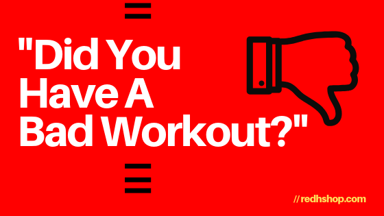 Did You Have A Bad Workout?