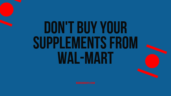 Don't Buy Your Supplements From Wal-Mart