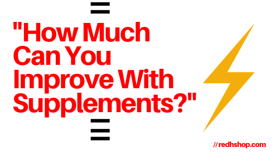 How Much Can You Improve With Supplements?
