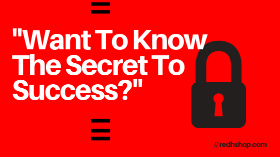 Want To Know The Secret To Success?