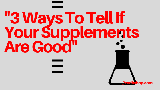 """3 Ways To Tell If Your Supplements Are Good"""