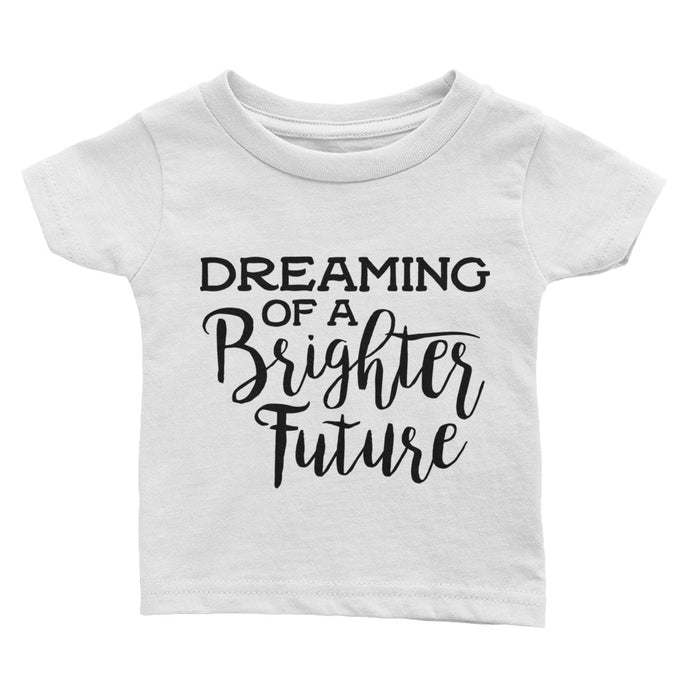 Dreaming of a Brighter Future Baby/Toddler T-Shirt