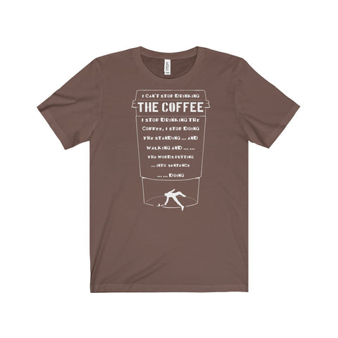 Can't stop drinking the coffee Unisex Tee