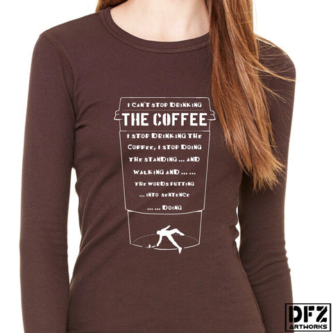 Can't Stop Drinking the Coffee Women's Long Sleeve