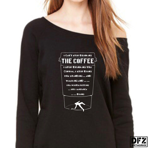 Can't Stop Drinking the Coffee Wide neck Sweatshirt