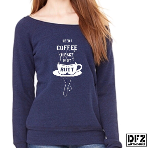 Coffee the size of my ... Wide neck Sweatshirt
