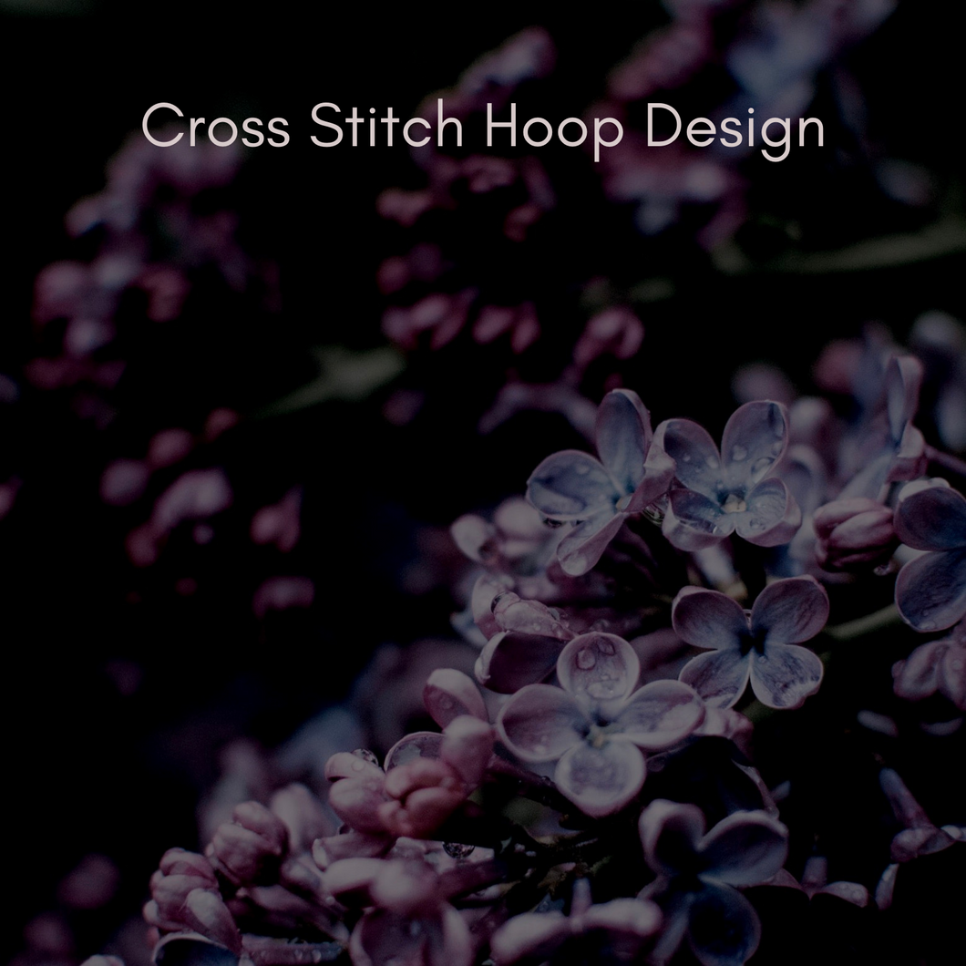 Cross Stitch Hoop Design | One-of-a-Kind