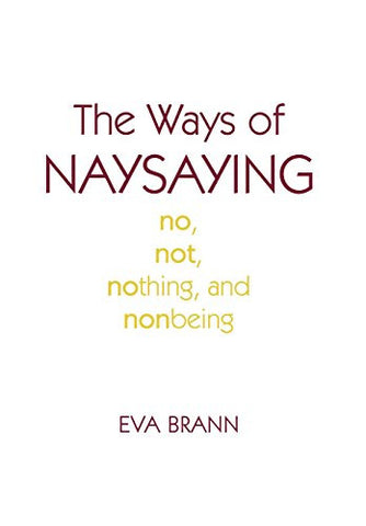 The Ways of Naysaying: No, Not, Nothing, and Nonbeing