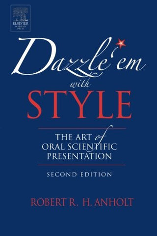 Dazzle 'Em With Style, Second Edition: The Art of Oral Scientific Presentation