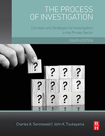 The Process of Investigation, Fourth Edition: Concepts and Strategies for Investigators in the Private Sector