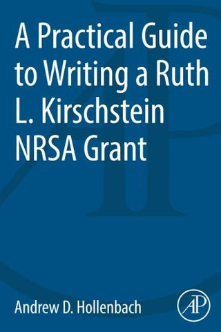 A Practical Guide to Writing a Ruth L. Kirschstein NRSA Grant