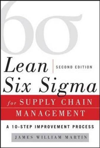 Lean Six Sigma for Supply Chain Management, Second Edition: The 10-Step Solution Process (Mechanical Engineering)